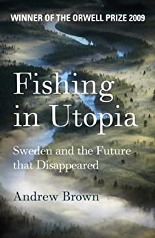 Fishing In Utopia: Sweden and the Future That Disappeared by [Brown, Andrew]