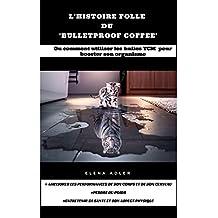 L\'histoire folle du \'Bulletproof Coffee\': ou comment utiliser les huiles TCM pour booster son organisme (French Edition)