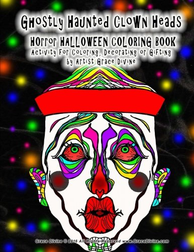 (Ghostly Haunted Clown Heads HOrror HALLOWEEN COLORING BOOK Activity for Coloring, Decorating or Gifting by Artist Grace Divine)
