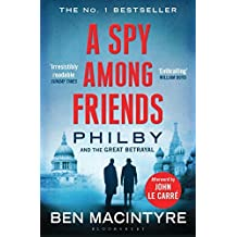 A Spy Among Friends: Philby and the Great Betrayal by Ben Macintyre (2015-03-12)