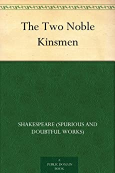 The Two Noble Kinsmen (English Edition) par [Shakespeare (spurious and doubtful works)]