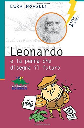 Leonardo e la penna che disegna il futuro (Lampi di genio) por Luca Novelli