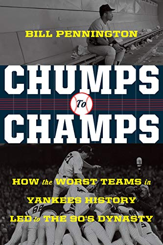 Chumps to Champs: How the Worst Teams in Yankees History Led to the '90s Dynasty -