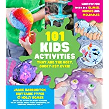 101 Kids Activities that are the Ooey, Gooey-est Ever!: Nonstop Fun with DIY Slimes, Doughs and Moldables (English Edition)