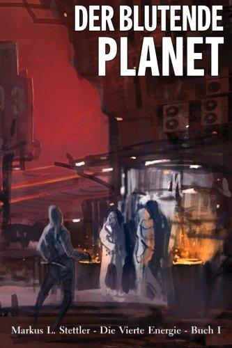 Der Blutende Planet: Die Vierte Energie - Buch I