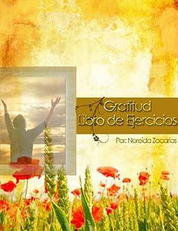 Cuaderno de Ejercicios para la Gratitud (El Poder de la Gratitud nº 2) de [Zacarias, Noreida]