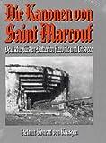 Die Kanonen von Saint Marcouf: Deutsche Küstenbatterien Azeville und Crisbecq - Helmut K von Keusgen