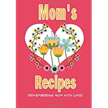 Mom's Recipes: A Blank Recipe Book to Write Your Mom's Recipes in