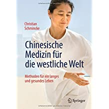 Chinesische Medizin für die westliche Welt: Methoden für ein langes und gesundes Leben
