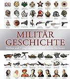 Militärgeschichte: Waffen und Kriegführung von der Antike bis heute -