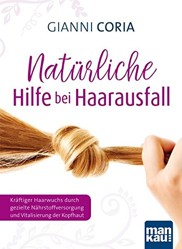 Natürliche Hilfe bei Haarausfall: Kräftiger Haarwuchs durch gezielte Nährstoffversorgung und Vitalisierung der Kopfhaut (Haare Lebensmittel Für Haarwuchs)