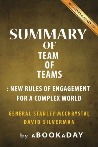 Summary of Team of Teams: New Rules of Engagement for a Complex World by General Stanley McChrystal   Summary & Analysis