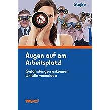 Augen auf am Arbeitsplatz!: Gefährdungen erkennen Unfälle vermeiden