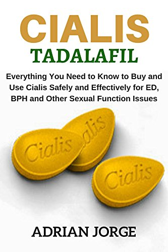 Cialis Tadalafil: Everything You Need to Know to Buy and Use Cialis Safely and Effectively for ED, BPH and Other Sexual Function Issues (English Edition)