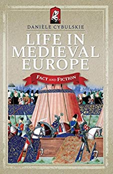 Life in Medieval Europe: Fact and Fiction (English Edition) van [Cybulskie, Danièle]