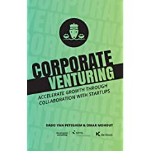 Corporate Venturing: Accelerate growth through collaboration with startups (English Edition)
