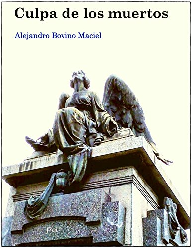 Culpa de los muertos: Novela. Corrientes en la dictadura del '76 por Alejandro  Bovino Maciel
