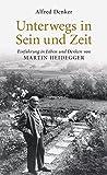 Unterwegs in Sein und Zeit: Einführung in das Leben und Denken von Martin Heidegger - Alfred Denker