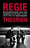 Regie im Theater. Regietheorien: Geschichte - Theorie - Praxis