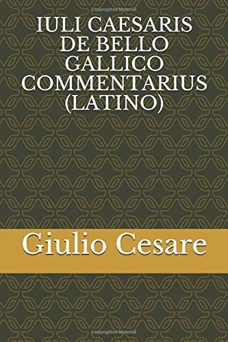 IULI CAESARIS DE BELLO GALLICO COMMENTARIUS (LATINO) por Giulio Cesare