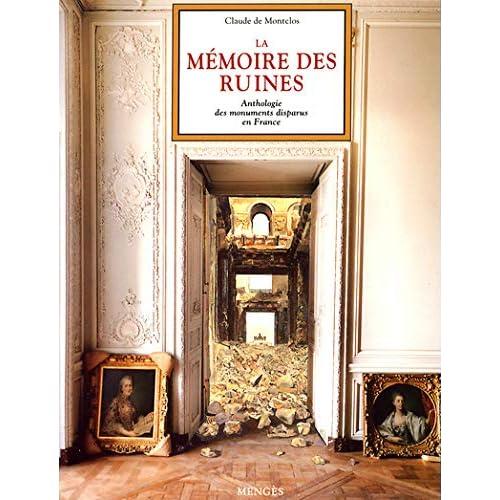 La mémoire des ruines - Anthologie des monuments disparus en France.