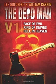 The Dead Man Vol 1: Face of Evil, Ring of Knives, and Hell in Heaven (English Edition) von [Goldberg, Lee, Daniels, James, Rabkin,William]