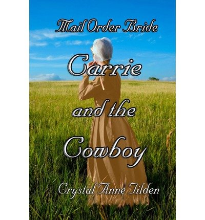 { MAIL ORDER BRIDE: CARRIE AND THE COWBOY } By Tilden, Crystal Anne ( Author ) [ Nov - 2013 ] [ Paperback ] (Crystal Tilden)
