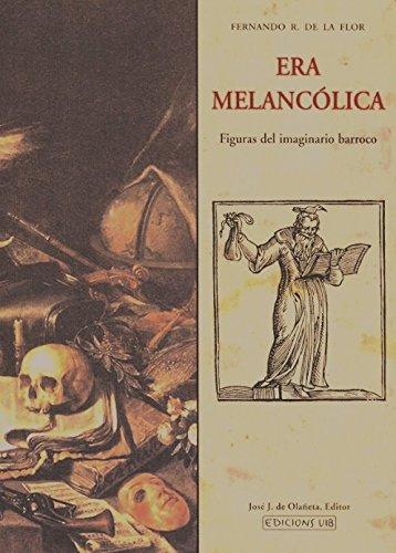 Descargar Libro Era melancólica. Figuras del imaginario barroco (Medio Maravedí) de Fernando R. de la Flor