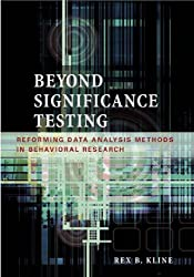 Beyond Significance Testing: Reforming Data Analysis Methods in Behavioral Research by Rex B. Kline (2004-04-30)