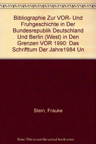 Bibliographie zur Vor- und Frühgeschichte in der Bundesrepublik Deutschland und Berlin (West) in den Grenzen vor 1990: Das Schrifttum der Jahre1984 und 1985 -