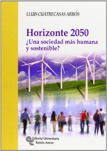Horizonte 2050: ¿Una sociedad más humana y sostenible? (Biblioteca Ensayo) por Lluis Cuatrecasas Arbós