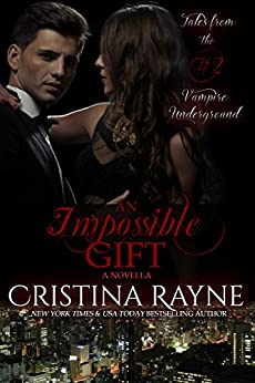 An Impossible Gift: A Novella (Tales from the Vampire Underground Story #2) (English Edition) di [Rayne, Cristina]