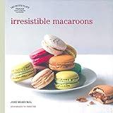 Les Petits Plats Francais: Irresistible Macaroons