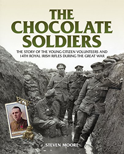 Chocolate Soldiers: The Story of the Young Citizen Volunteers and 14th Royal Irish Rifles During the Great War