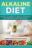 Alkaline Diet: Drastically Improve All Areas of Your Health, Feel Energized & Start