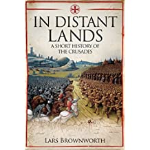 In Distant Lands: A Short History of the Crusades (English Edition)
