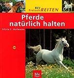 Pferde natürlich halten (BLV Freizeit Reiten) [Illustrierte Ausgabe]