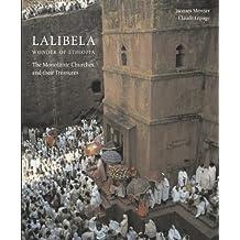 Lalibela: Christian Art of Ethiopia, the Monolithic Churches and Their Treasures