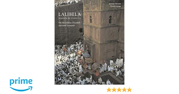 Lalibela: Wonder of Ethiopia: The Monolithic Churches and