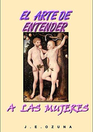 EL ARTE DE ENTENDER A LAS MUJERES por J.  E. OZUNA
