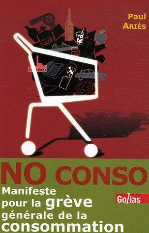 No Conso : Manifeste pour la grève générale de la consommation par Paul Ariès