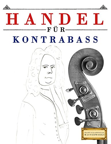 Handel für Kontrabass: 10 Leichte Stücke für Kontrabass Anfänger Buch