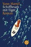 Schiffbruch mit Tiger: Roman - Yann Martel
