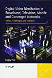 Digital Video Distribution in Broadband, Television, Mobile and Converged Networks: T...