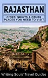 Rajasthan: Cities, Sights & Other Places You Need To Visit (India, Mumbai, Delhi, Bengaluru, Hyderabad, Rajasthan, Chennai Book 6)