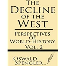 The Decline of the West (Volume 2): Perspectives of World-History by Oswald Spengler (2013-06-14)