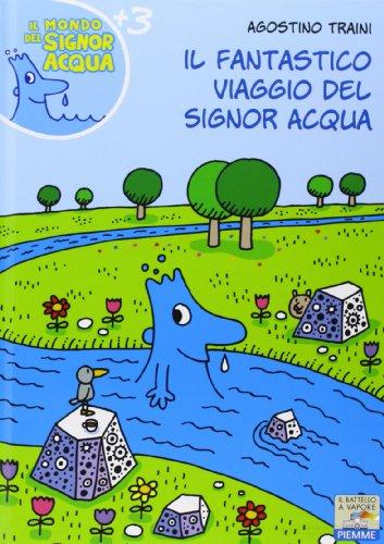 Il fantastico viaggio del signor Acqua. Ediz. illustrata