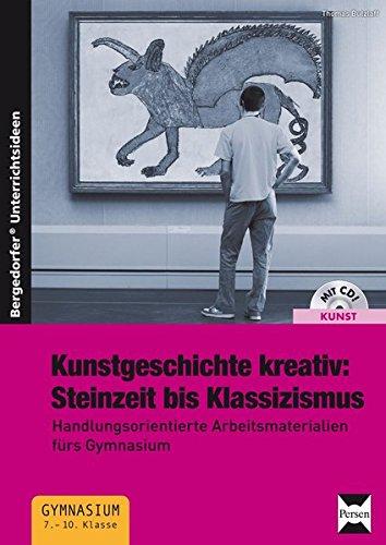 Kunstgeschichte kreativ:Steinzeit bis Klassizismus: Handlungsorientierte Arbeitsmaterialien fürs Gymnasium (7. bis 10. Klasse)