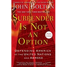 Surrender Is Not an Option: Defending America at the United Nations (English Edition)