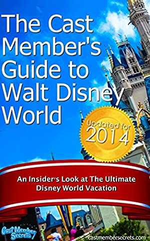 The Cast Member's Guide to Walt Disney World: An Insider's